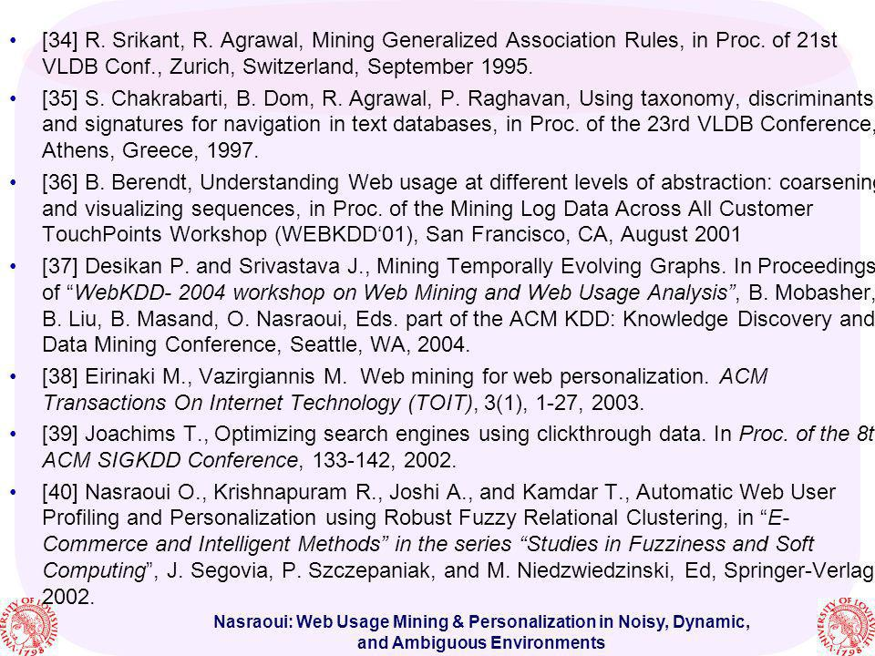 [34] R. Srikant, R. Agrawal, Mining Generalized Association Rules, in Proc. of 21st VLDB Conf., Zurich, Switzerland, September 1995.